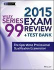 Wiley Series 99 Exam Review 2015 + Test Bank: The Operations Professional Qualification Examination