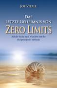 """Das letzte Geheimnis von """"Zero Limits"""": Auf der Suche nach Wundern mit der Ho'oponopono-Methode"""