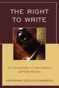 The Right to Write: The Literary Politics of Anne Bradstreet and Phillis Wheatley