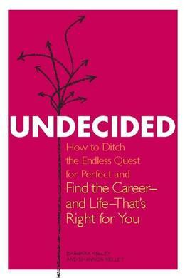 Undecided: How to Ditch the Endless Quest for Perfect and Find the Career¿and Life¿That's Right for You