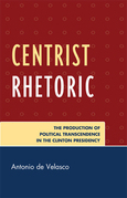 Centrist Rhetoric: The Production of Political Transcendence in the Clinton Presidency