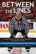 "Between the Lines: Not-So-Tall Tales From Ray ""Scampy"" Scapinello's Four Decades in the NHL"