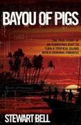 Bayou of Pigs: The True Story of an Audacious Plot to Turn a Tropical Island Into a Criminal Paradise
