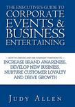 The Executive's Guide to Corporate Events and Business Entertaining: How to Choose and Use Corporate Functions to Increase Brand Awareness, Develop Ne