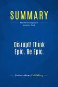 Summary : Disrupt! Think Epic. Be Epic. - Bill Jensen