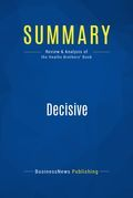 Summary : Decisive - Chip Heath and Dan Heath