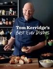 Tom Kerridge'€™s Best Ever Dishes