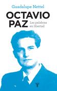 Octavio Paz. Las palabras en libertad