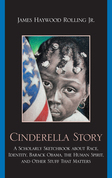Cinderella Story: A Scholarly Sketchbook about Race, Identity, Barack Obama, the Human Spirit, and Other Stuff that Matters