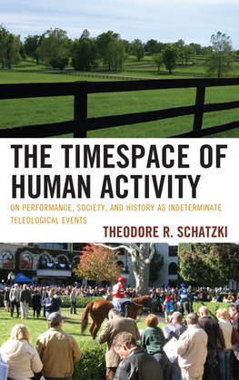 The Timespace of Human Activity: On Performance, Society, and History as Indeterminate Teleological Events