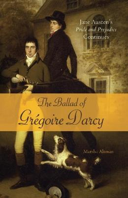 The Ballad of Gregoire Darcy: Jane Austen's Pride and Prejudice Continues