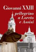 Giovanni XXIII pellegrino a Loreto e Assisi