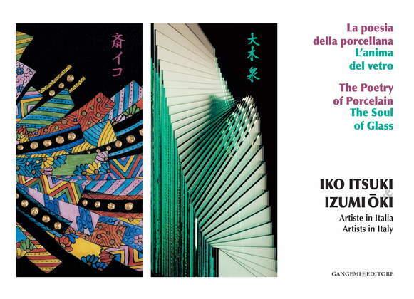 Iko Itsuki & Izumi-Oki. Artiste in Italia. La poesia della porcellana. L'anima del vetro