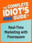 The Complete Idiot's Mini Guide to Real-time Marketing withFoursquare