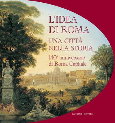 L'idea di Roma. Una città nella storia.