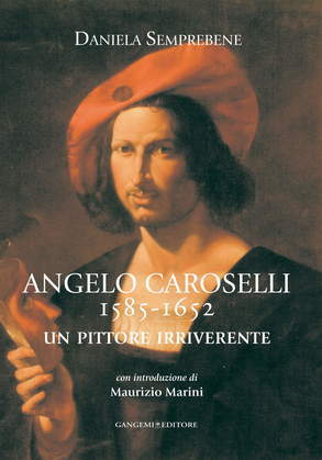 Angelo Caroselli 1585-1652. Un pittore irriverente