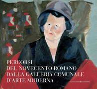 Percorsi del Novecento romano dalla Galleria Comunale d'Arte Moderna