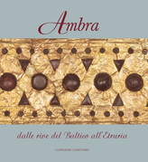 Ambra. Dalle rive del Baltico all'Etruria