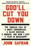 John Safran - God'll Cut You Down: The Tangled Tale of a White Supremacist, a Black Hustler, aMurder, and How I Lost a Year in Mississippi