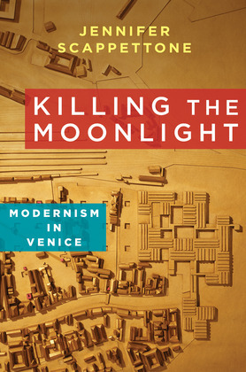 Killing the Moonlight: Modernism in Venice