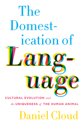 The Domestication of Language: Cultural Evolution and the Uniqueness of the Human Animal