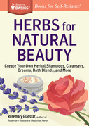 Herbs for Natural Beauty: Create Your Own Herbal Shampoos, Cleansers, Creams, Bath Blends, and More. A Storey BASICS® Title