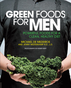 Green Foods for Men: Powerful Foods for a Clean, Healthy Diet