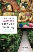 The Best Women's Travel Writing, Volume 10: True Stories from Around the World