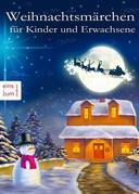 Weihnachtsmärchen für Kinder und Erwachsene, die das Träumen nicht verlernt haben. Heimelige Weihnachtsgeschichten aus Großmutters Zeit (Illustrierte Ausgabe)