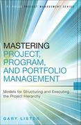 Mastering Project, Program, and Portfolio Management: Models for Structuring and Executing the Project Hierarchy