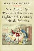 Sex, Money and Personal Character in Eighteenth-Century British Politics
