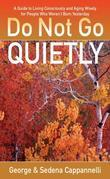 Do Not Go Quietly: A Guide to Living Consciously and Aging Wisely for People Who Weren't Born Yesterday