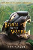 Born in the Wayeb: Book One of The Mayan Chronicles