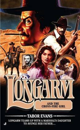 Longarm #391: Longarm and the Cross Fire Girl