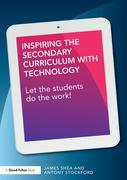 Inspiring the Secondary Curriculum with Technology: Let the students do the work!