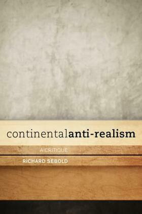 Continental Anti-Realism: A Critique