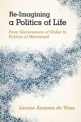 Re-Imagining a Politics of Life: From Governance of Order to Politics of Movement