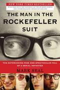 Mark Seal - The Man in the Rockefeller Suit: The Astonishing Rise and Spectacular Fall of a Serial Impostor