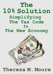 The 10% Solution: Simplifying The Tax Code In The New Economy