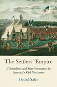 The Settlers' Empire: Colonialism and State Formation in America's Old Northwest