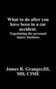 What to do after you have been in a car accident.: Negotiating the personal injury business