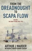 From the Dreadnought to Scapa Flow: Volume 1: The Road to War 1904-1914