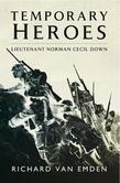Temporary Heroes: Lieutenant Norman Cecil Down
