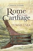 Rome Versus Carthage: The War at Sea