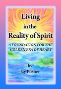 Living in the Reality of Spirit: A Foundation for the Golden Era of Heart