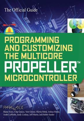 Programming and Customizing the Multicore Propeller Microcontroller : The Official Guide: The Official Guide