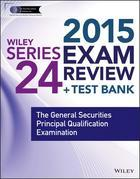 Wiley Series 24 Exam Review 2015 + Test Bank: The General Securities Principal Qualification Examination