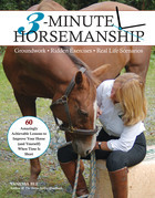 3-Minute Horsemanship: 60 Amazingly Achievable Lessons to Improve Your Horse When Time Is Short