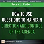 How to Use Questions to Maintain Direction and Control of the Agenda
