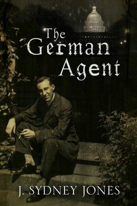 The German Agent: A World War One thriller set in Washington DC